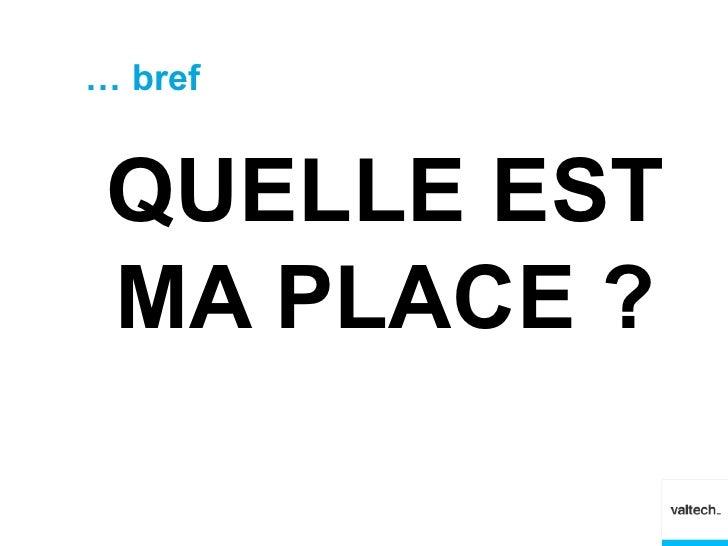 … bref QUELLE EST MA PLACE ?