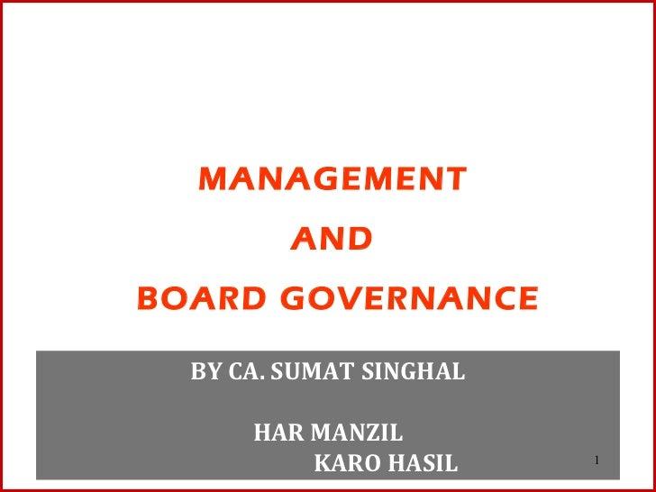 MANAGEMENT         ANDBOARD GOVERNANCE  BY CA. SUMAT SINGHAL      HAR MANZIL          KARO HASIL     1