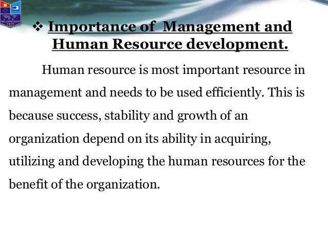 importance of human resource in development Importance of human resources in a company's growth tomislav the most important thing that supports development of the human resources department in a.