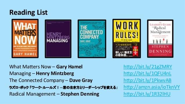 WhatMaRersNow–GaryHamel hRp://bit.ly/21gZMRY Managing–HenryMintzberg hRp://bit.ly/1QFU4nL TheConnectedComp...