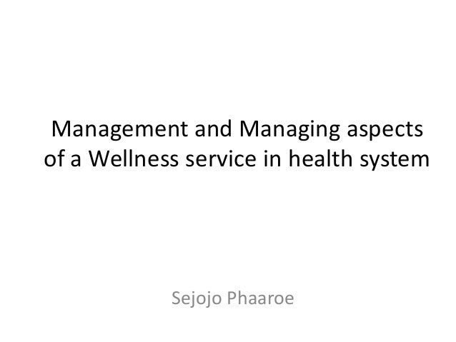 Management and Managing aspectsof a Wellness service in health system            Sejojo Phaaroe