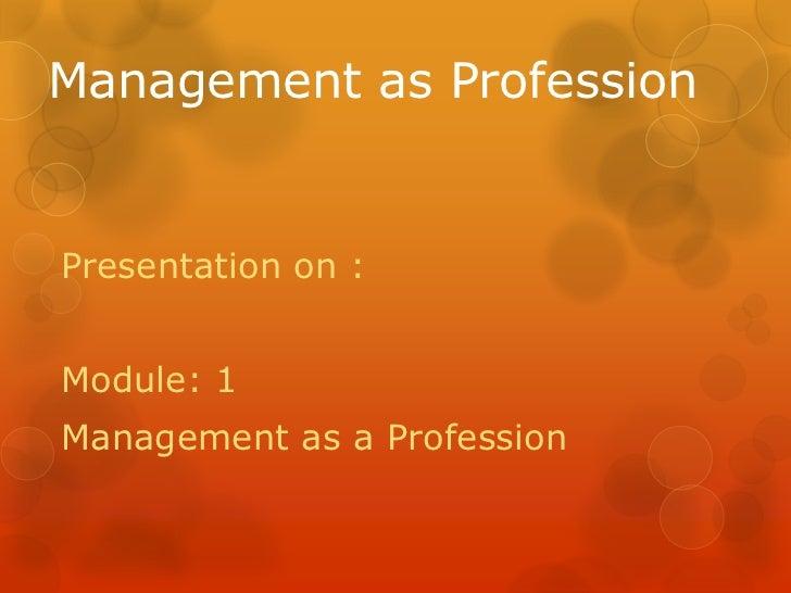 Management as ProfessionPresentation on :Module: 1Management as a Profession