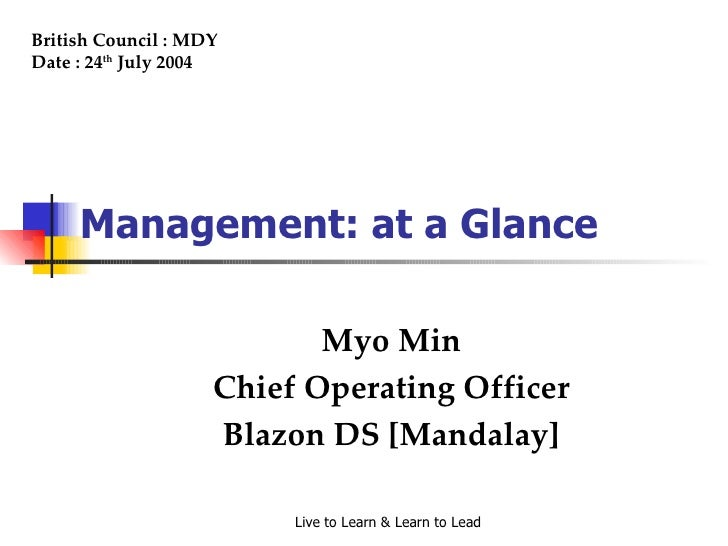 Myo Min Chief Operating Officer Blazon DS [Mandalay] British Council : MDY Date : 24 th  July 2004 Management: at a Glance