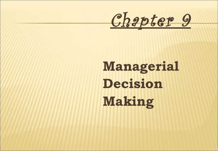 Chapter 9 <ul><li>Managerial  </li></ul><ul><li>Decision  </li></ul><ul><li>Making  </li></ul>