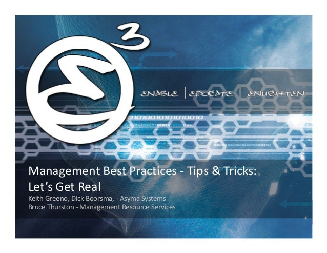 Management Best Practices - Tips & Tricks:Let's Get RealKeith Greeno, Dick Boorsma, - Asyma SystemsBruce Thurston - Manage...