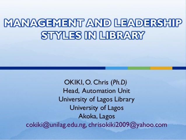 OKIKI, O. Chris (Ph.D) Head, Automation Unit University of Lagos Library University of Lagos Akoka, Lagos cokiki@unilag.ed...