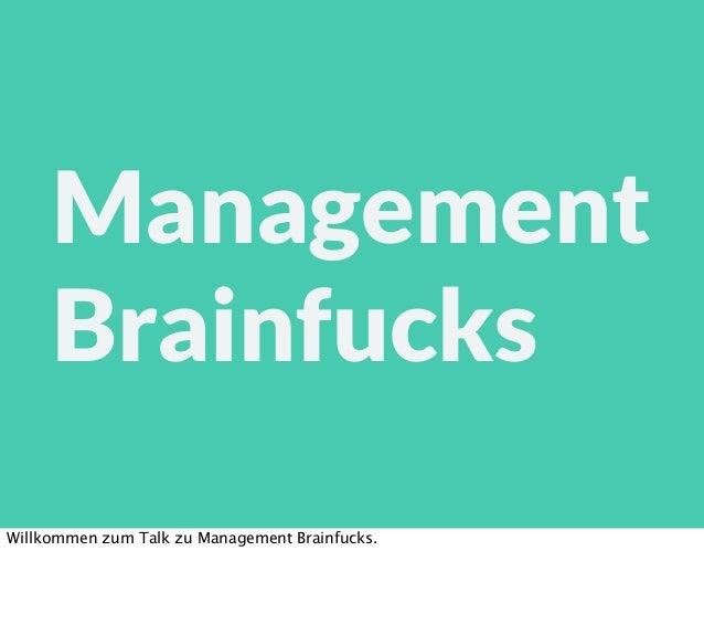 ManagementBrainfucksWillkommen zum Talk zu Management Brainfucks.