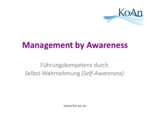Management by Awareness  Führungskompetenz durch  Selbst-Wahrnehmung (Self-Awareness)  www.ko-an.eu
