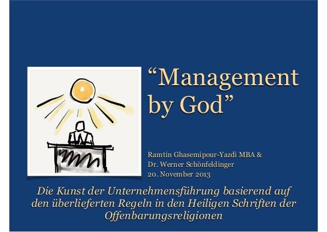 """""""Management  by God"""" Ramtin Ghasemipour-Yazdi MBA & Dr. Werner Schönfeldinger 20. November 2013  Die Kunst der Unternehme..."""