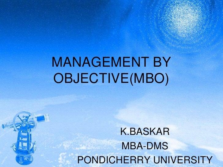 MANAGEMENT BY OBJECTIVE(MBO)<br />K.BASKAR<br />MBA-DMS<br />PONDICHERRY UNIVERSITY<br />