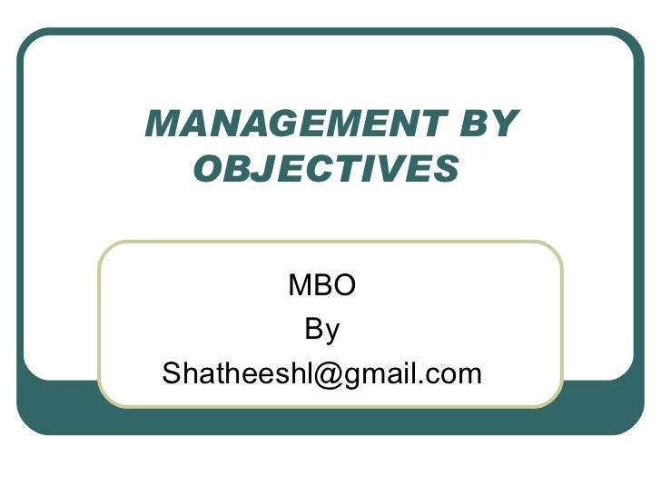MANAGEMENT BY OBJECTIVES  MBO By [email_address]
