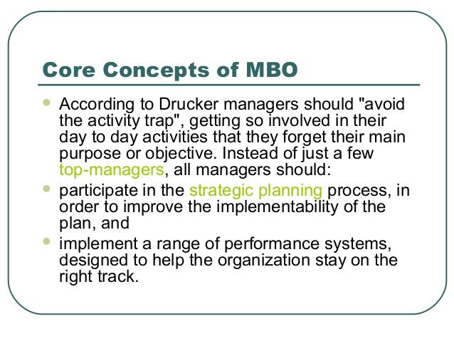how to implement management by objectives The aim of management is to steer a business enterprise toward well-defined objectives the central role of objectives, or business targets, is to meet the broader business goals of an organization.