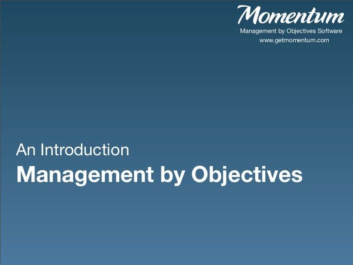 Momentum                  Management by Objectives Software                       www.getmomentum.comAn IntroductionManage...
