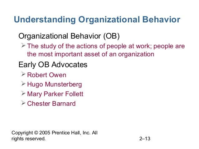 Copyright © 2005 Prentice Hall, Inc. All rights reserved. 2–13 Understanding Organizational Behavior • Organizational Beha...