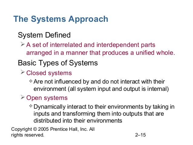 Copyright © 2005 Prentice Hall, Inc. All rights reserved. 2–15 The Systems Approach • System Defined A set of interrelate...