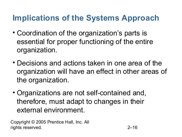 Copyright © 2005 Prentice Hall, Inc. All rights reserved. 2–16 Implications of the Systems Approach • Coordination of the ...