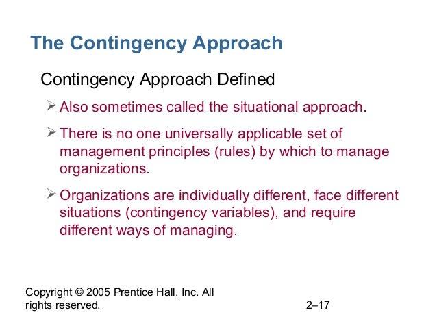 Copyright © 2005 Prentice Hall, Inc. All rights reserved. 2–17 The Contingency Approach • Contingency Approach Defined Al...