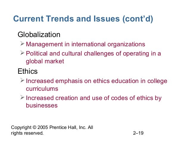 Copyright © 2005 Prentice Hall, Inc. All rights reserved. 2–19 Current Trends and Issues (cont'd) • Globalization Managem...