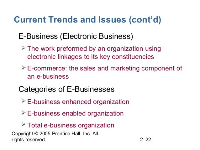 Copyright © 2005 Prentice Hall, Inc. All rights reserved. 2–22 Current Trends and Issues (cont'd) • E-Business (Electronic...