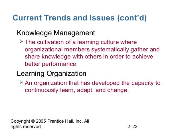 Copyright © 2005 Prentice Hall, Inc. All rights reserved. 2–23 Current Trends and Issues (cont'd) • Knowledge Management ...