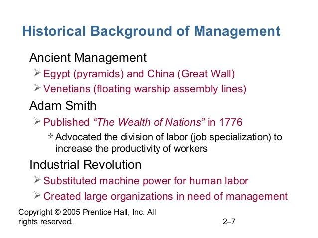 Copyright © 2005 Prentice Hall, Inc. All rights reserved. 2–7 Historical Background of Management • Ancient Management Eg...