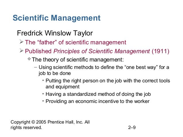 """Copyright © 2005 Prentice Hall, Inc. All rights reserved. 2–9 Scientific Management • Fredrick Winslow Taylor The """"father..."""