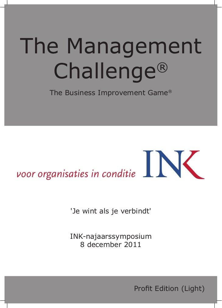 The Management   Challenge®  The Business Improvement Game®       Je wint als je verbindt       INK-najaarssymposium      ...