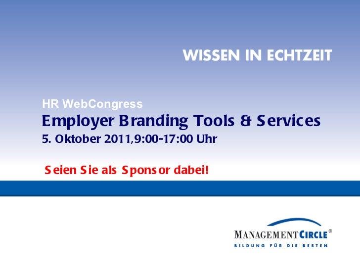 HR WebCongress Employer Branding Tools & Services 5. Oktober 2011,9:00-17:00 Uhr  Seien Sie als Sponsor dabei!
