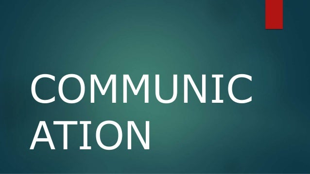 COMMUNIC ATION