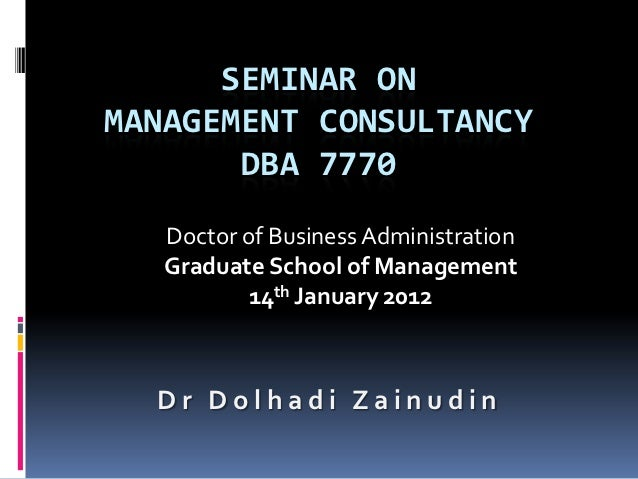 SEMINAR ONMANAGEMENT CONSULTANCY       DBA 7770   Doctor of Business Administration   Graduate School of Management       ...