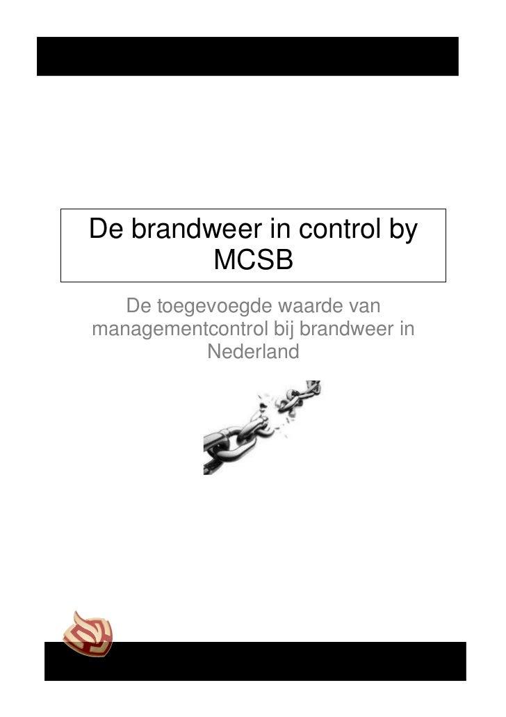 De brandweer in control by         MCSB   De toegevoegde waarde vanmanagementcontrol bij brandweer in           Nederland