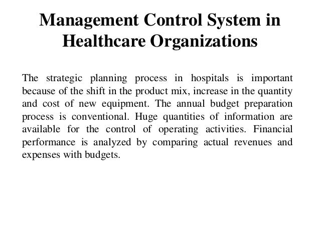 management control system of hospital Behaviour-control and output-control are opposing methodologies managers employ in control-systems organizational requirements are determined by size, goals and.