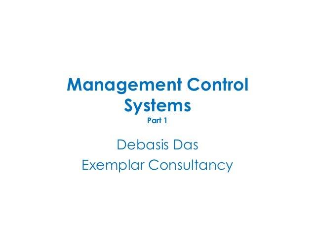 Management Control     Systems         Part 1     Debasis Das Exemplar Consultancy