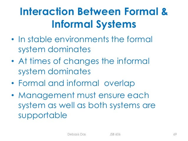 informal and formal system Informal non-formal and formal education - a brief overview of some different approaches many of the debates around informal and formal education have been muddied by participants having very different understandings of basic notions.