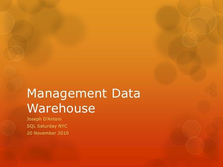 Management Data Warehouse<br />Joseph D'Antoni<br />SQL Saturday NYC<br />20 November 2010<br />