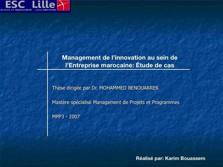 Thèse dirigée par Dr. MOHAMMED BENOUARREK Mastère spécialisé Management de Projets et Programmes MPP3 - 2007 Management de...