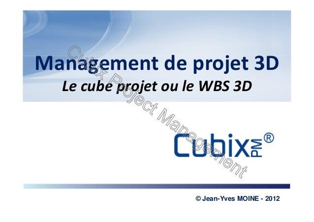 Management de projet 3D  Le cube projet ou le WBS 3D                                                      © a3i – 2012    ...