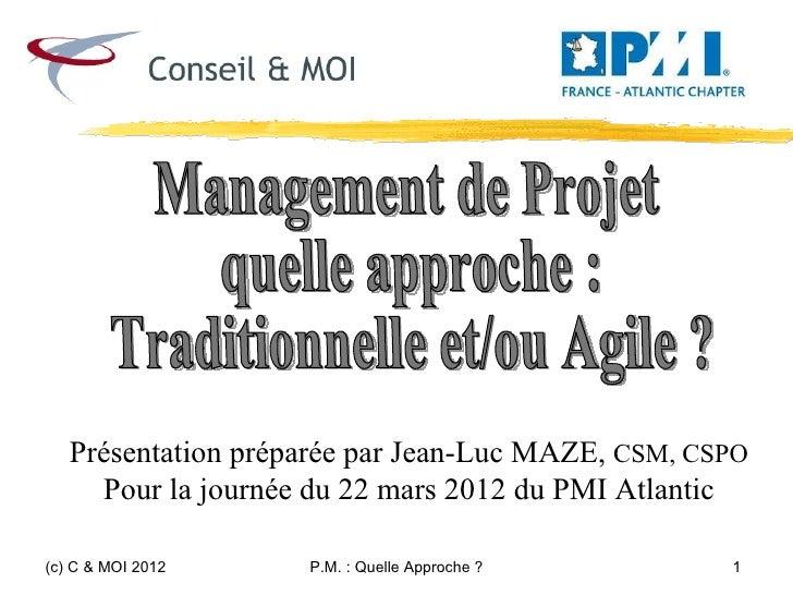 Présentation préparée par Jean-Luc MAZE, CSM, CSPO     Pour la journée du 22 mars 2012 du PMI Atlantic(c) C & MOI 2012    ...