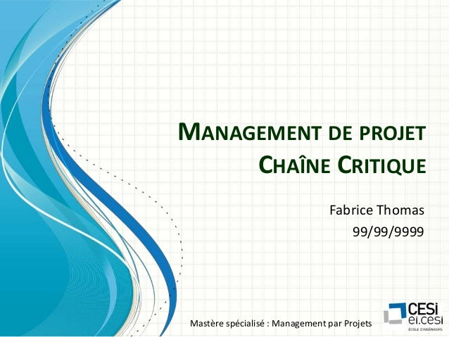 MANAGEMENT DE PROJET CHAÎNE CRITIQUE Fabrice Thomas 99/99/9999  Mastère spécialisé : Management par Projets