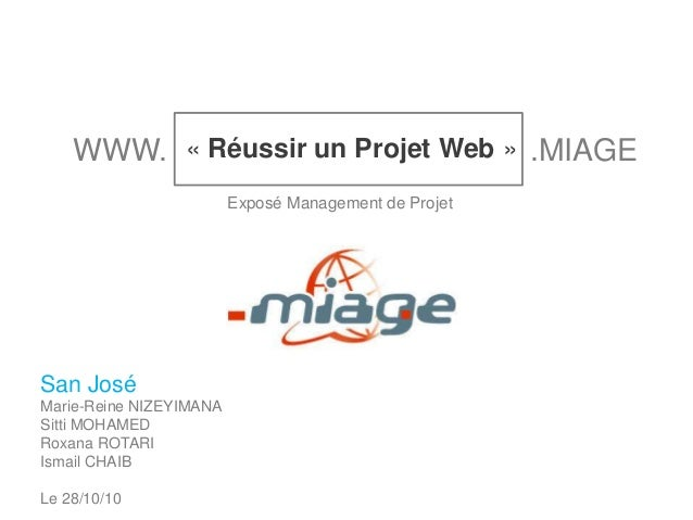 « Réussir un Projet Web »WWW. .MIAGEExposé Management de ProjetSan JoséMarie-Reine NIZEYIMANASitti MOHAMEDRoxana ROTARIIsm...