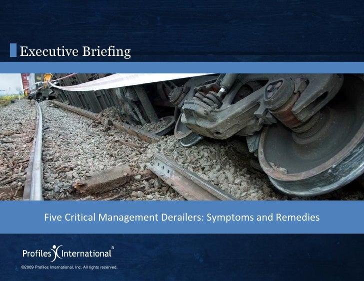 Executive Briefing <ul><li>Five Critical Management Derailers: Symptoms and Remedies </li></ul>