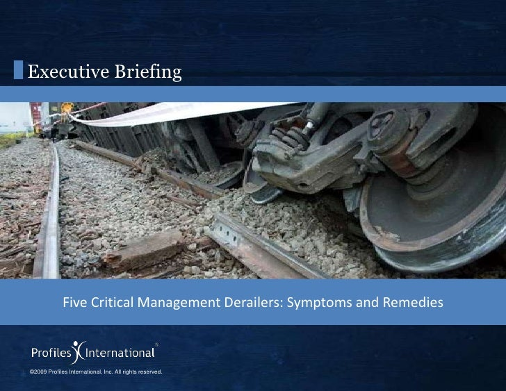 Executive Briefing<br />Five Critical Management Derailers: Symptoms and Remedies<br />