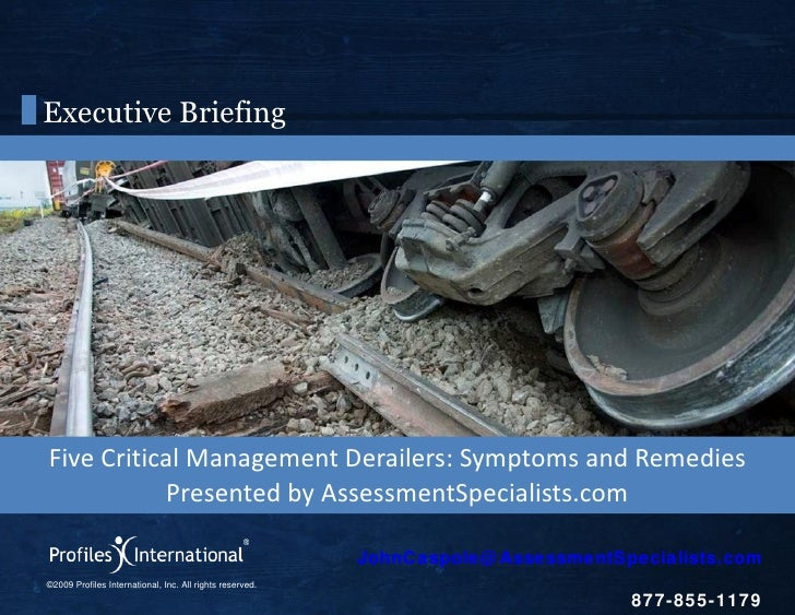 Executive Briefing <ul><li>Five Critical Management Derailers: Symptoms and Remedies </li></ul><ul><li>Presented by Assess...