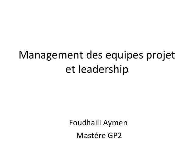 Management des equipes projet et leadership Foudhaili Aymen Mastére GP2