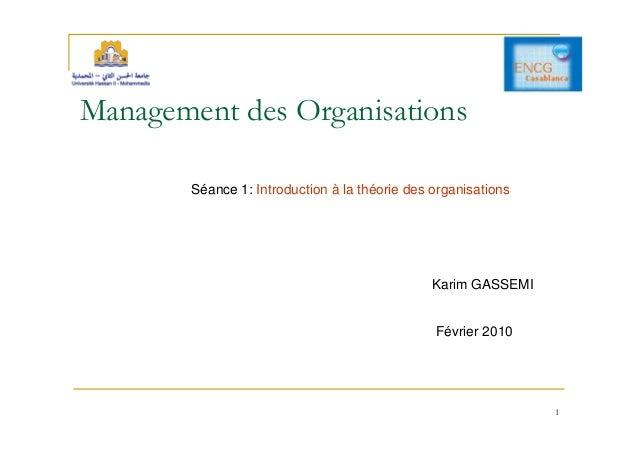 1 Management des Organisations Séance 1: Introduction à la théorie des organisations Karim GASSEMI Février 2010