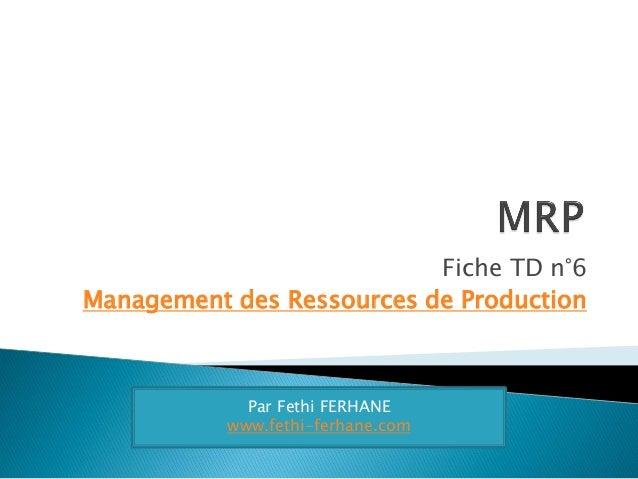 Fiche TD n°6 Management des Ressources de Production  Par Fethi FERHANE www.fethi-ferhane.com