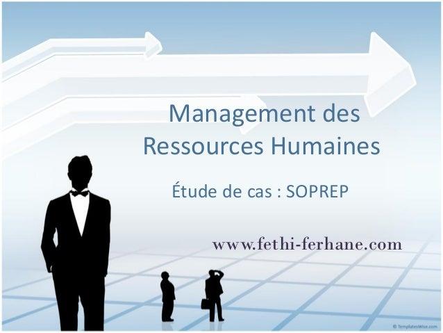 Management des Ressources Humaines Étude de cas : SOPREP www.fethi-ferhane.com