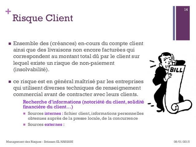 + Risque Client n Ensemble des (créances) en-cours du compte client ainsi que des livraisons non encore facturées qui co...