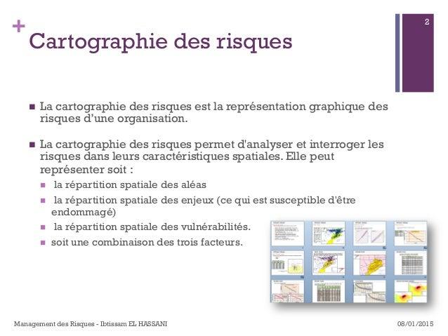 + Cartographie des risques n La cartographie des risques est la représentation graphique des risques d'une organisation....