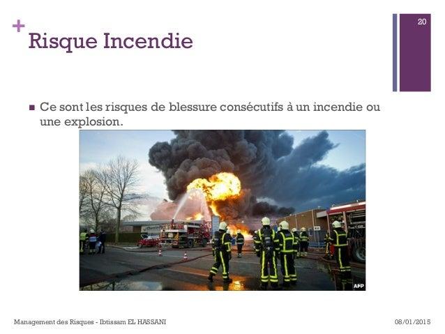 + Risque Incendie n Ce sont les risques de blessure consécutifs à un incendie ou une explosion. 08/01/2015Management des...